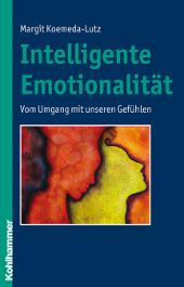 Intelligente Emotionalität  - Vom Umgang mit unseren Gefühlen
