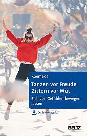 Tanzen vor Freude, Zittern vor Wut. Sich von Gefühlen bewegen lassen. - Ein Selbsthilfebuch mit körperpsychotherapeutischen Techniken.